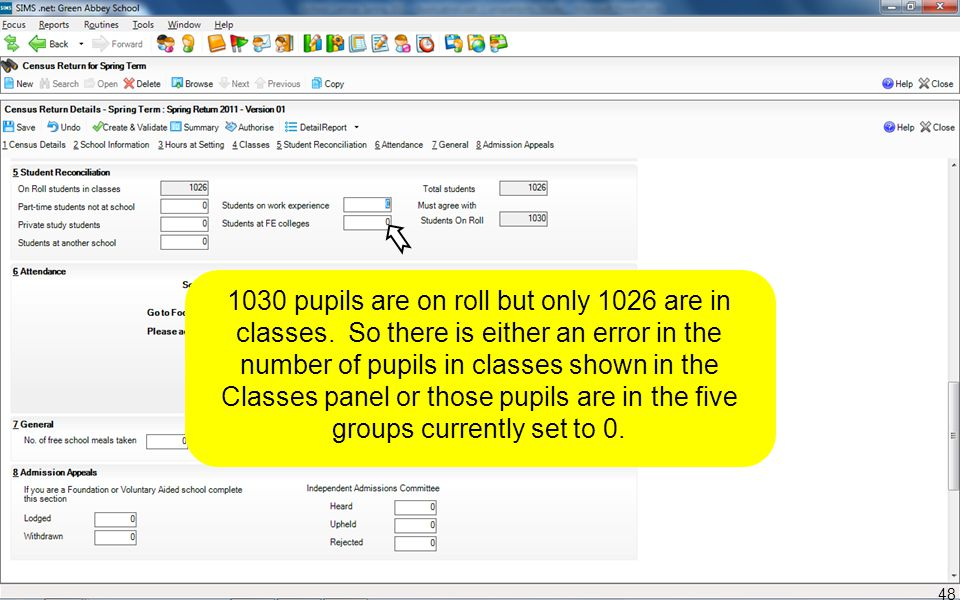 1030 pupils are on roll but only 1026 are in classes. So there is either an error in the number of pupils in classes shown in the Classes panel or tho