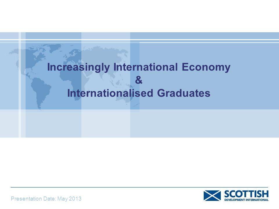 Increasingly International Economy & Internationalised Graduates Presentation Date: May 2013