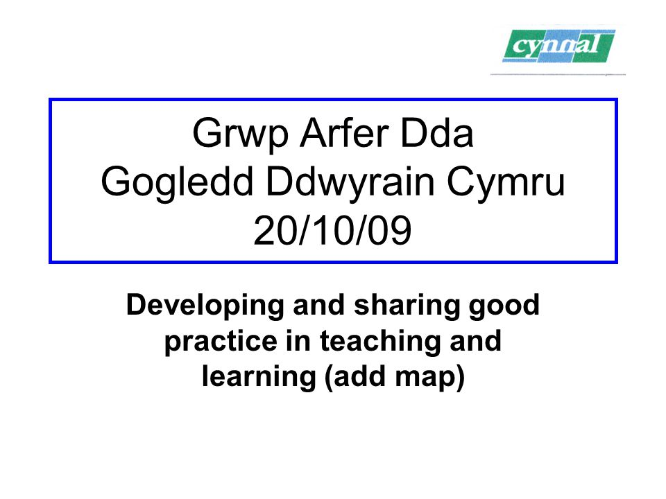 Grwp Arfer Dda Gogledd Ddwyrain Cymru 20/10/09 Developing and sharing good practice in teaching and learning (add map)