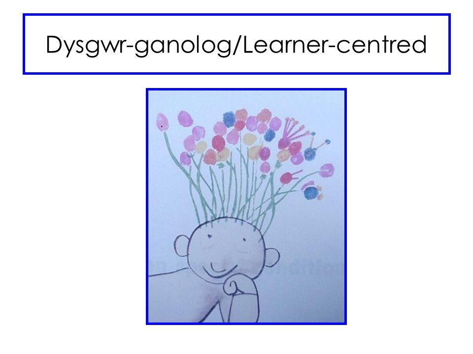 Dysgwr-ganolog/Learner-centred