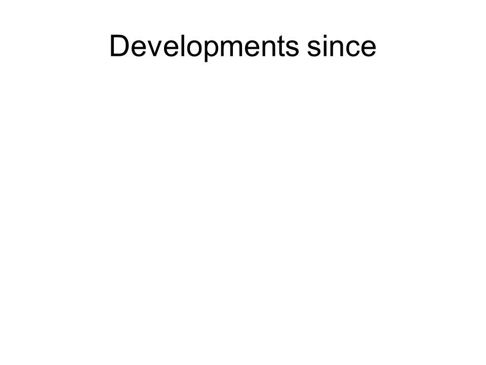 Developments since