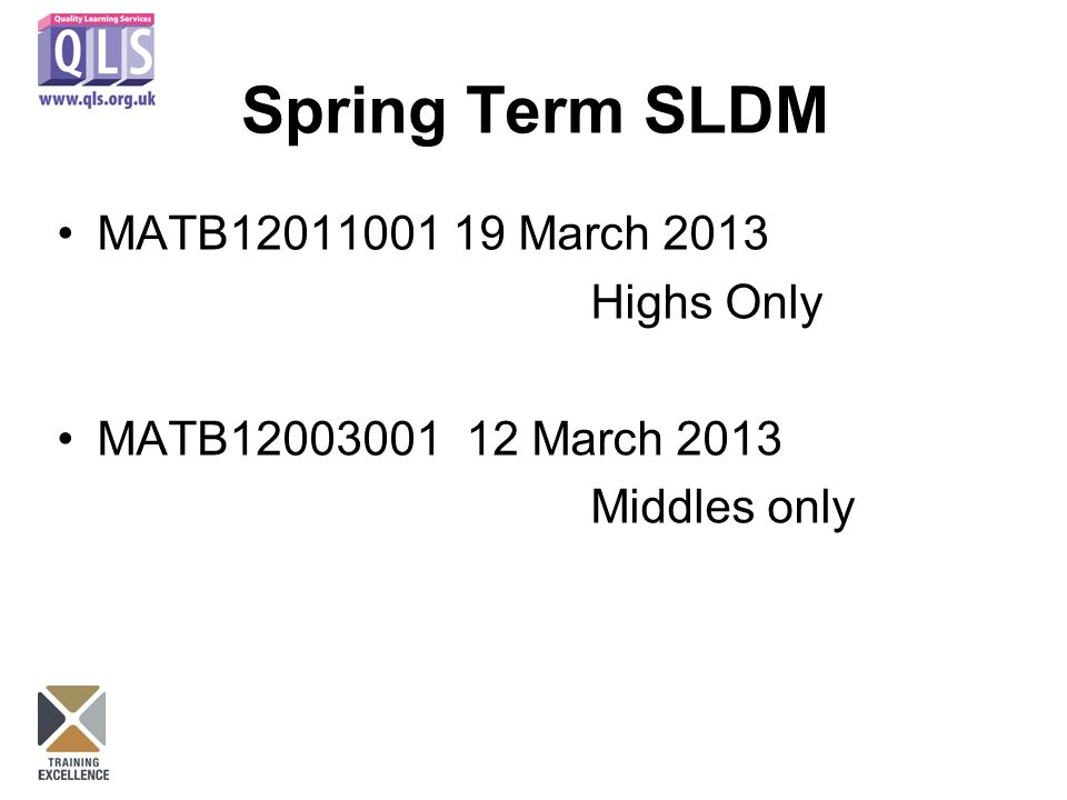 Spring Term SLDM MATB12011001 19 March 2013 Highs Only MATB12003001 12 March 2013 Middles only