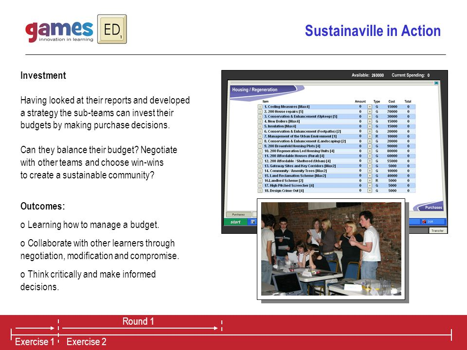 Sustainaville in Action Investment Having looked at their reports and developed a strategy the sub-teams can invest their budgets by making purchase decisions.