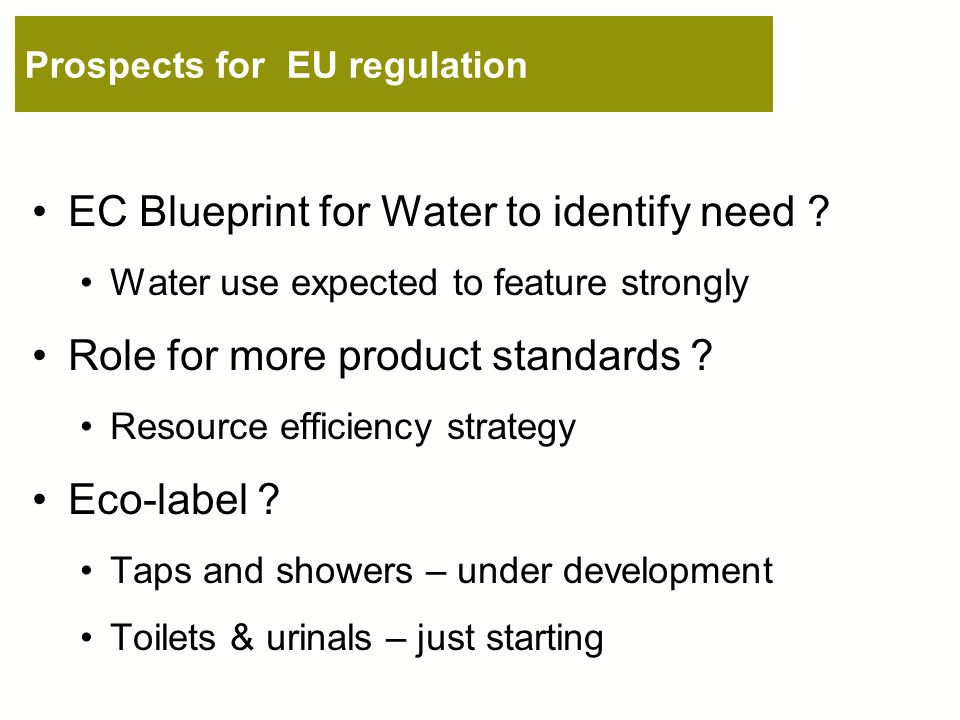 Prospects for EU regulation EC Blueprint for Water to identify need .