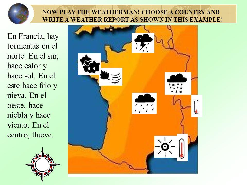En Francia, hay tormentas en el norte.En el sur, hace calor y hace sol.