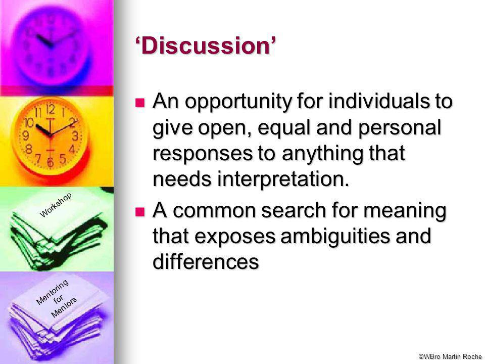 Mentoring for Mentors Workshop 'Discussion' An opportunity for individuals to give open, equal and personal responses to anything that needs interpret