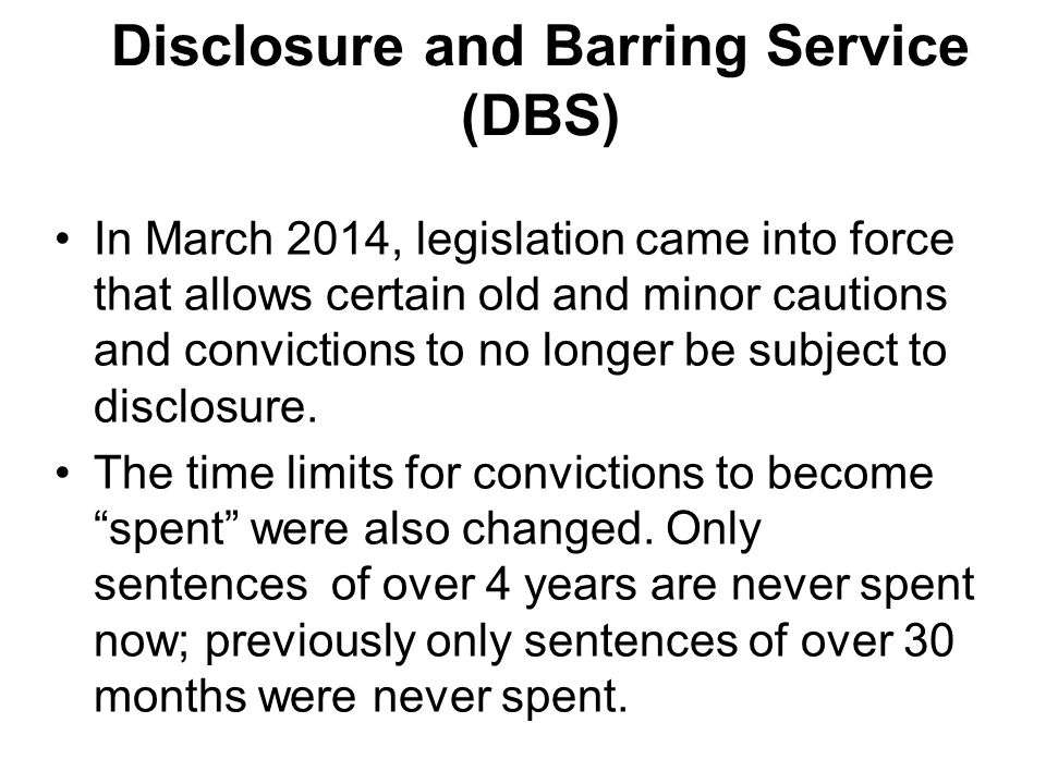 In March 2014, legislation came into force that allows certain old and minor cautions and convictions to no longer be subject to disclosure.