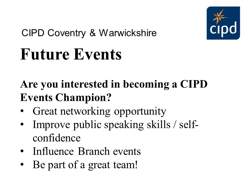 Future Events Are you interested in becoming a CIPD Events Champion.