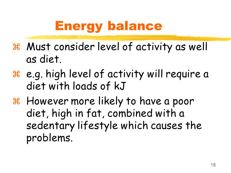 16 Energy balance  Must consider level of activity as well as diet.