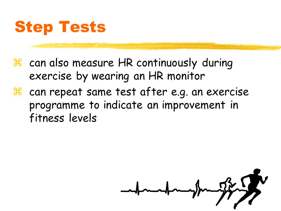 17 Step Tests zcan also measure HR continuously during exercise by wearing an HR monitor zcan repeat same test after e.g.