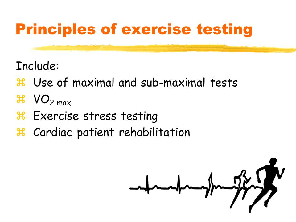 2 Principles of exercise testing Include: zUse of maximal and sub-maximal tests zVO 2 max zExercise stress testing zCardiac patient rehabilitation