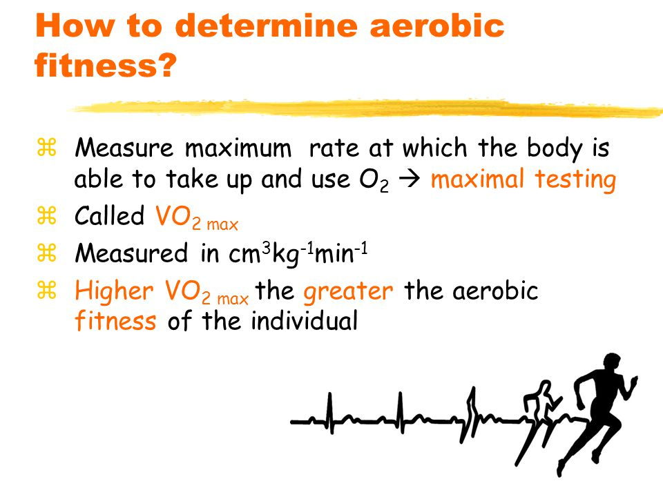 4 How to determine aerobic fitness.