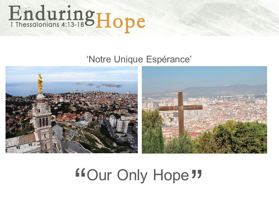 'Notre Unique Espérance' Our Only Hope