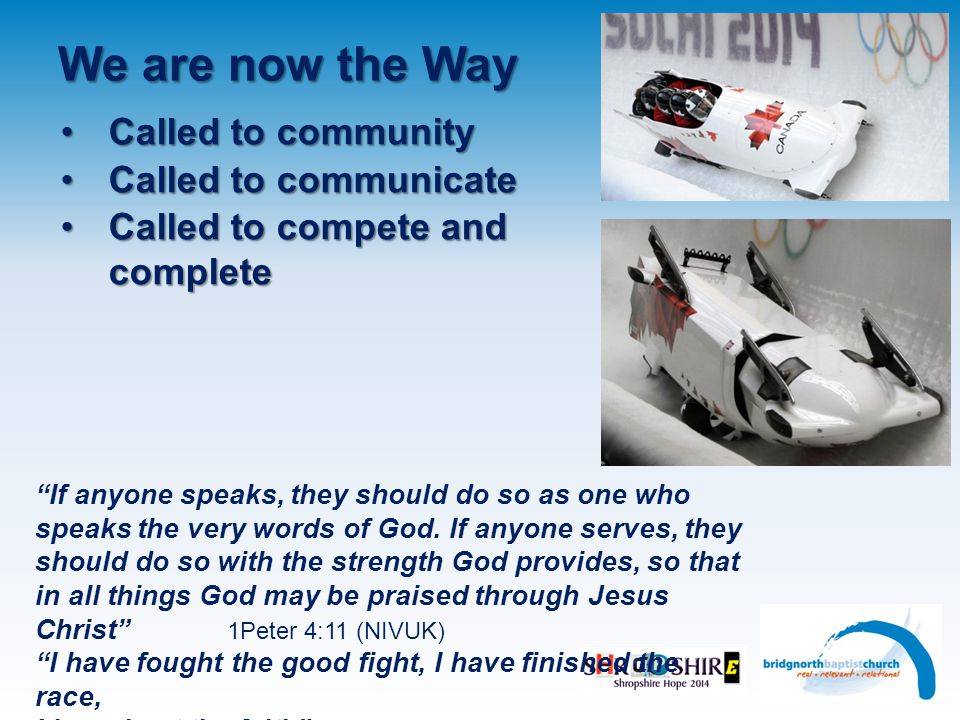 We are now the Way Called to communityCalled to community Called to communicateCalled to communicate Called to compete and completeCalled to compete and complete If anyone speaks, they should do so as one who speaks the very words of God.