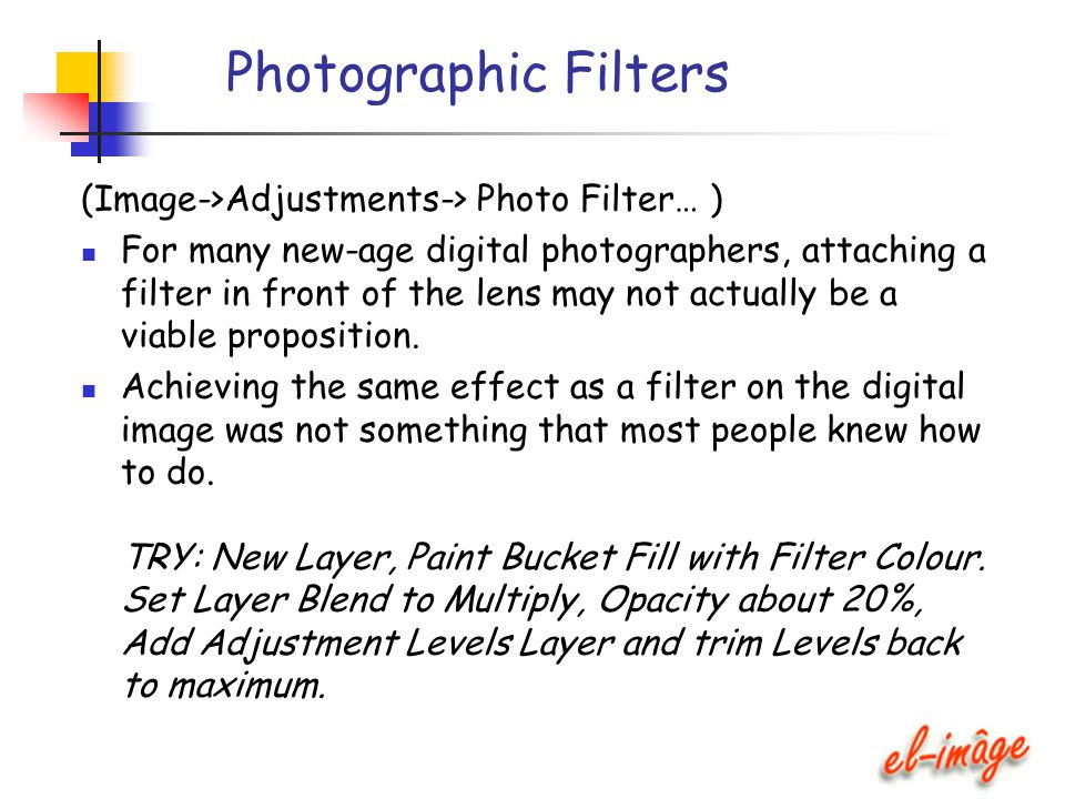 Photographic Filters (Image->Adjustments-> Photo Filter… ) For many new-age digital photographers, attaching a filter in front of the lens may not act