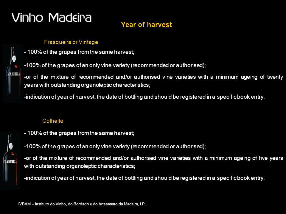 IVBAM – Instituto do Vinho, do Bordado e do Artesanato da Madeira, I.P. Year of harvest Frasqueira or Vintage -indication of year of harvest, the date