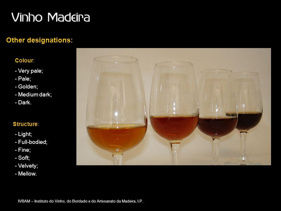 IVBAM – Instituto do Vinho, do Bordado e do Artesanato da Madeira, I.P. - Very pale; - Pale; - Golden; - Medium dark; - Dark. Colour: - Light; - Full-