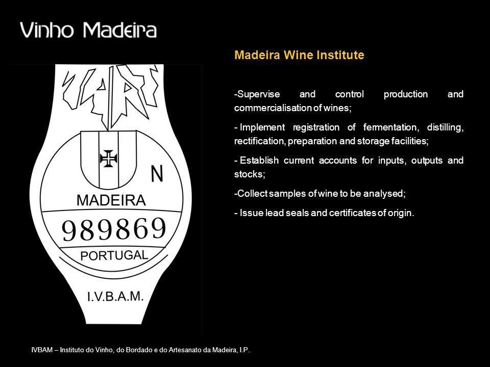 IVBAM – Instituto do Vinho, do Bordado e do Artesanato da Madeira, I.P. -Supervise and control production and commercialisation of wines; - Implement
