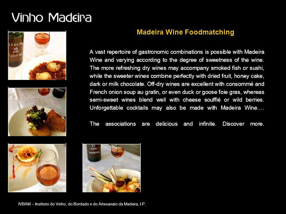 IVBAM – Instituto do Vinho, do Bordado e do Artesanato da Madeira, I.P. Madeira Wine Foodmatching A vast repertoire of gastronomic combinations is pos