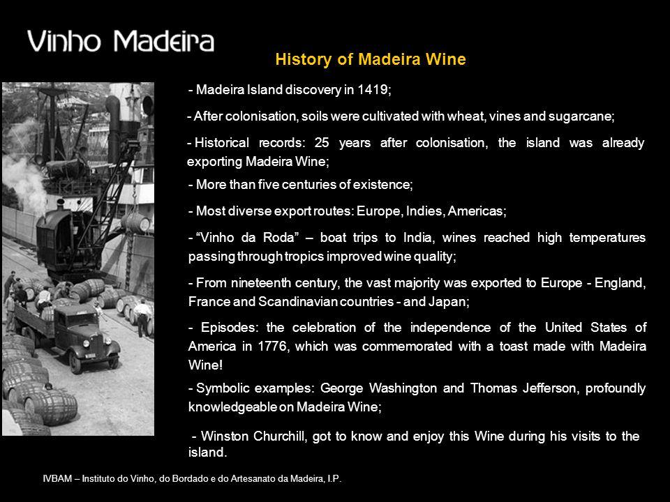 IVBAM – Instituto do Vinho, do Bordado e do Artesanato da Madeira, I.P. History of Madeira Wine - After colonisation, soils were cultivated with wheat
