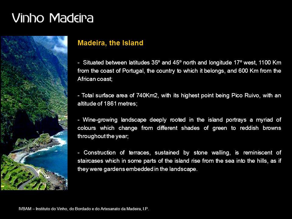 IVBAM – Instituto do Vinho, do Bordado e do Artesanato da Madeira, I.P. Madeira, the Island - Situated between latitudes 35º and 45º north and longitu