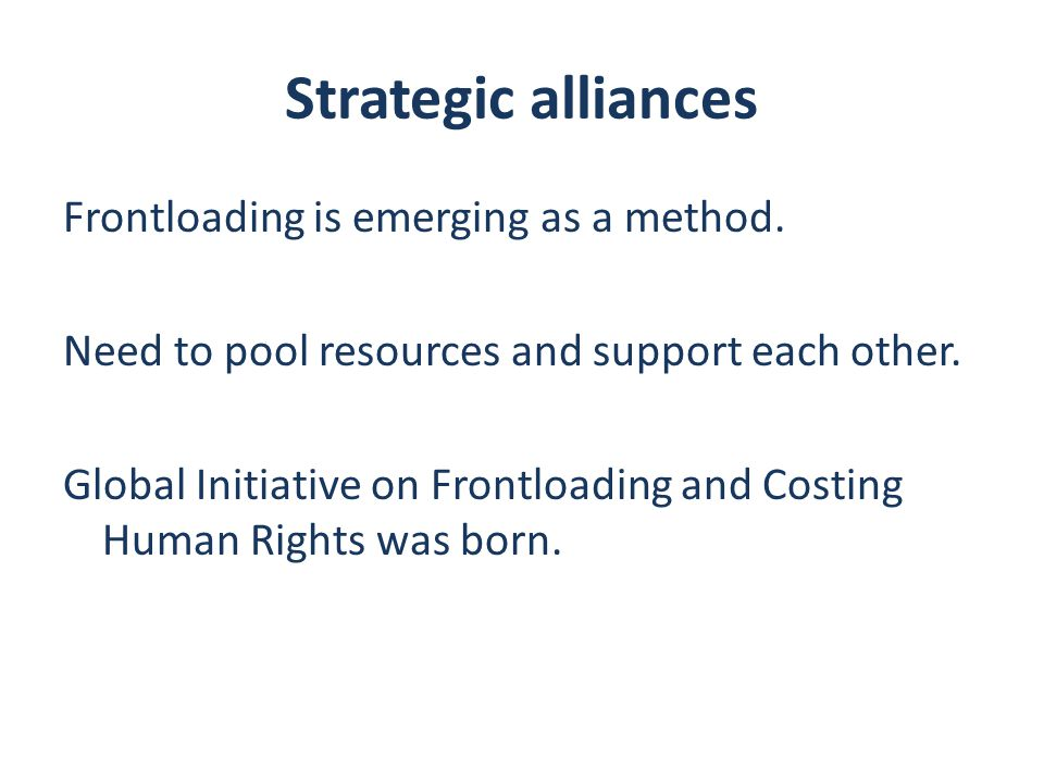 Strategic alliances Frontloading is emerging as a method.