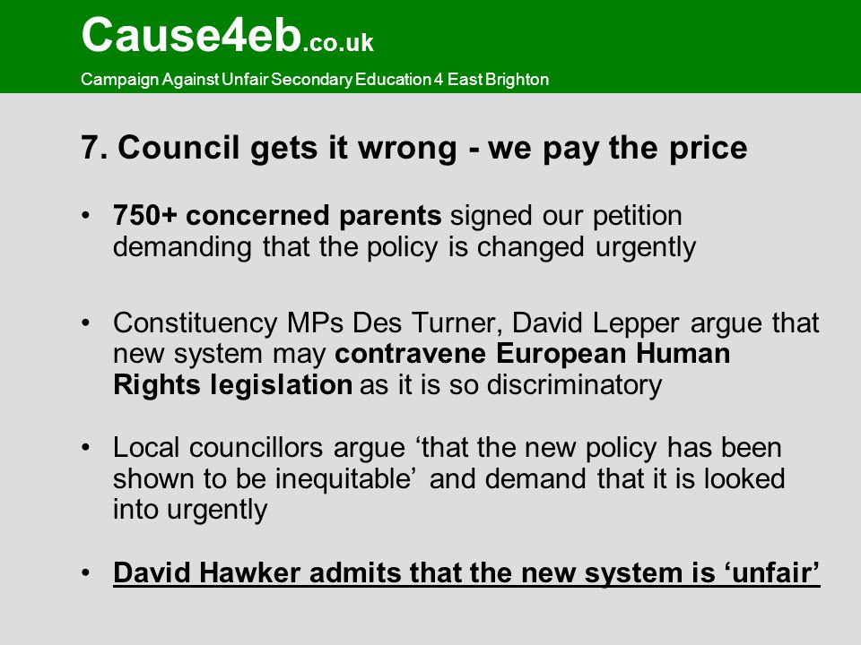 Cause4eb.co.uk Campaign Against Unfair Secondary Education 4 East Brighton 7. Council gets it wrong - we pay the price 750+ concerned parents signed o