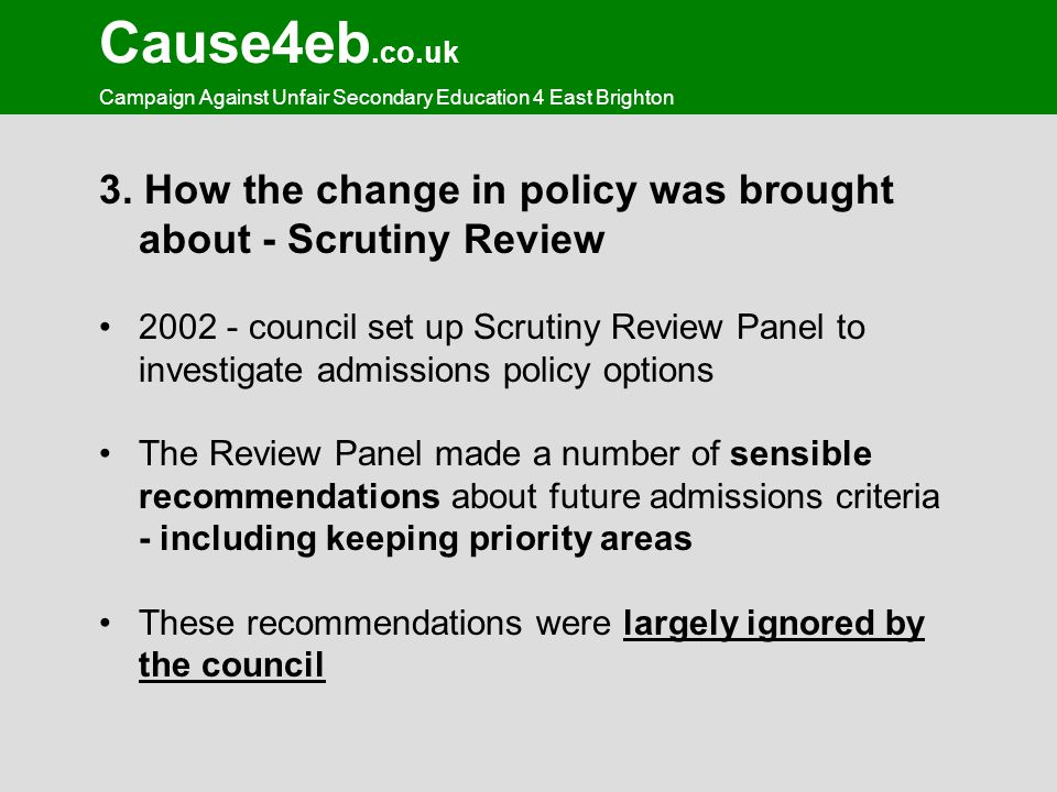Cause4eb.co.uk Campaign Against Unfair Secondary Education 4 East Brighton 3. How the change in policy was brought about - Scrutiny Review 2002 - coun