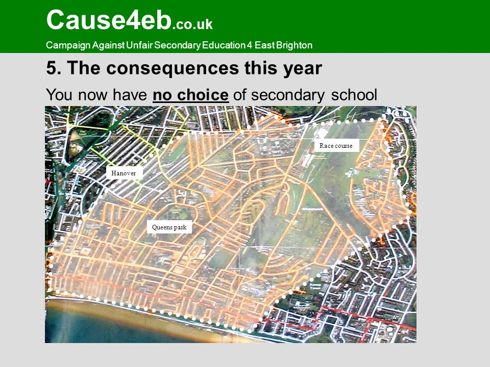 Cause4eb.co.uk Campaign Against Unfair Secondary Education 4 East Brighton 5. The consequences this year You now have no choice of secondary school Qu