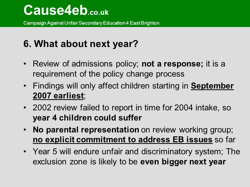 Cause4eb.co.uk Campaign Against Unfair Secondary Education 4 East Brighton 6. What about next year? Review of admissions policy; not a response; it is
