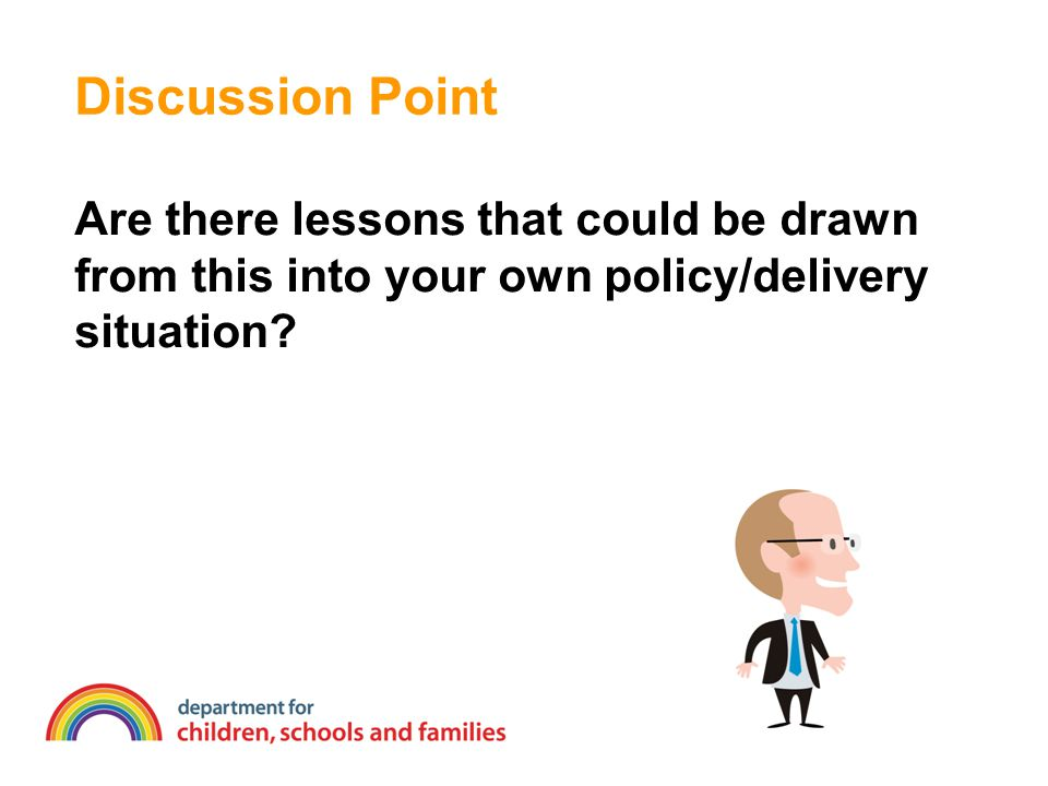 Discussion Point Are there lessons that could be drawn from this into your own policy/delivery situation?