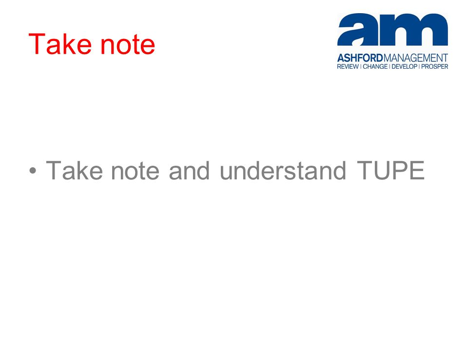 Take note Take note and understand TUPE