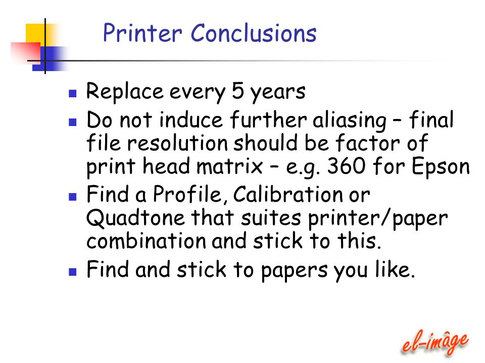 Printer Conclusions Replace every 5 years Do not induce further aliasing – final file resolution should be factor of print head matrix – e.g. 360 for