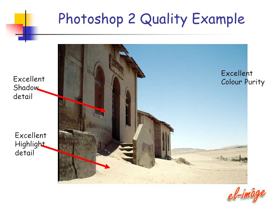 Photoshop 2 Quality Example Excellent Shadow detail Excellent Highlight detail Excellent Colour Purity