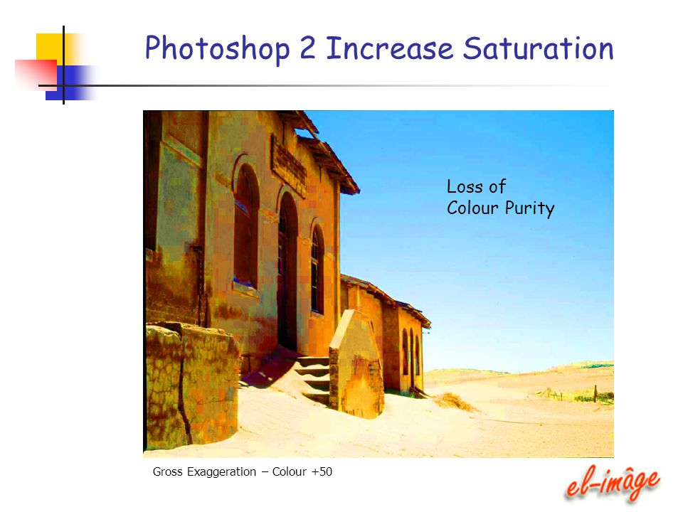 Photoshop 2 Increase Saturation Loss of Colour Purity Gross Exaggeration – Colour +50