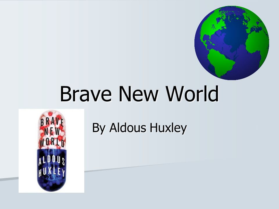 Brave New World First published in 1932.First published in 1932.