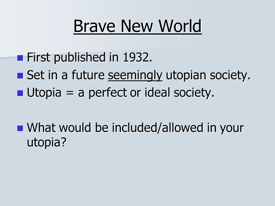 Brave New World No one ever gets old or ill.No one ever gets old or ill.