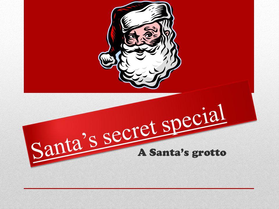 Santa's secret special S a n t a ' s s e c r e t s p e c i a l A Santa's grotto