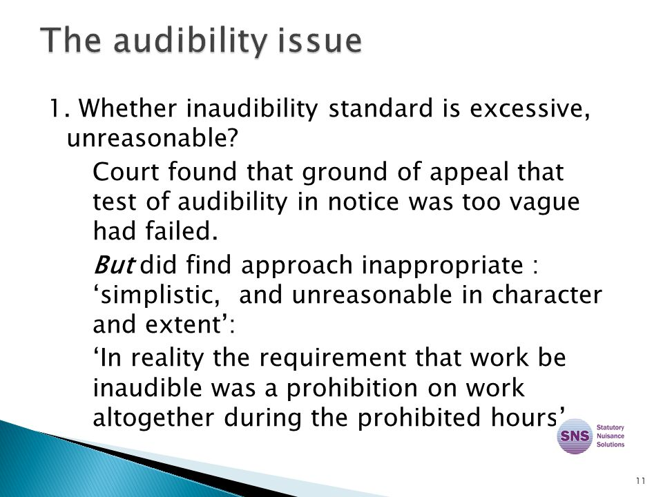 1. Whether inaudibility standard is excessive, unreasonable? Court found that ground of appeal that test of audibility in notice was too vague had fai