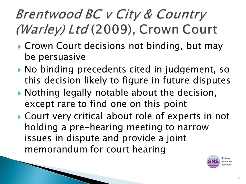  Crown Court decisions not binding, but may be persuasive  No binding precedents cited in judgement, so this decision likely to figure in future dis