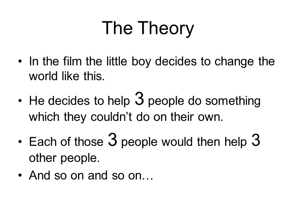 The Theory In the film the little boy decides to change the world like this.