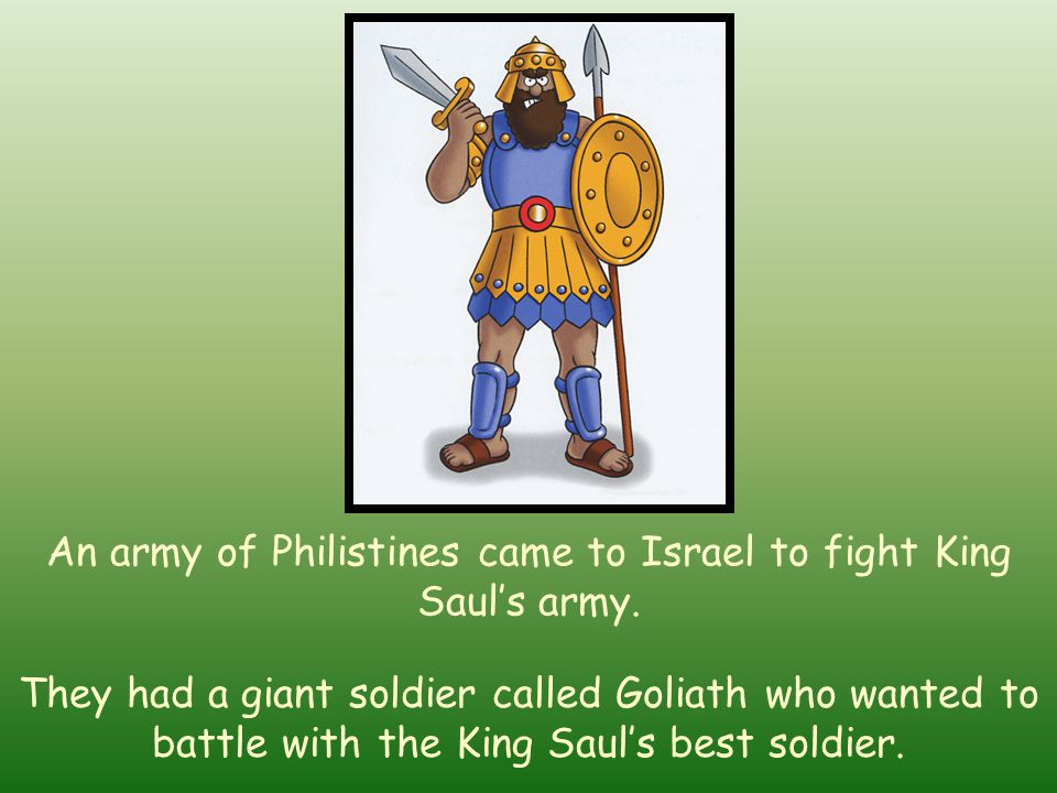 An army of Philistines came to Israel to fight King Saul's army.