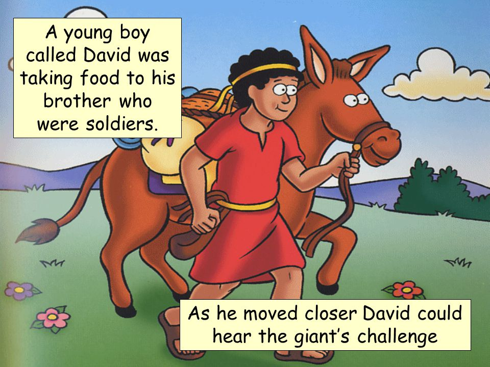 King Saul's soldiers were afraid and did not want to fight the giant.