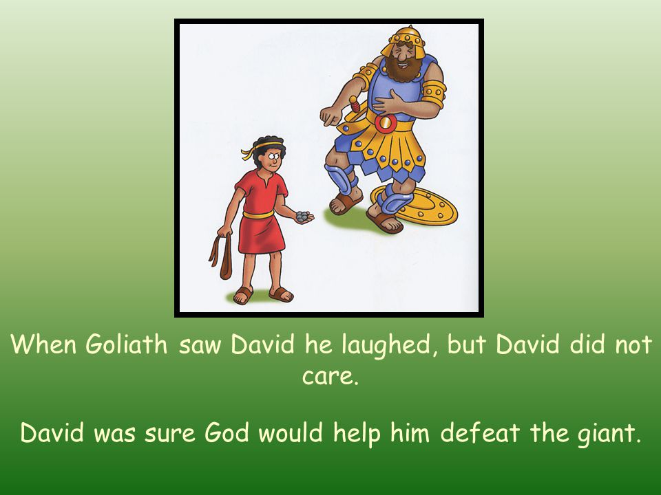 King Saul gave David his armour to wear but it was too big and heavy for David. David took off the armour and went for a walk by a stream. David picke