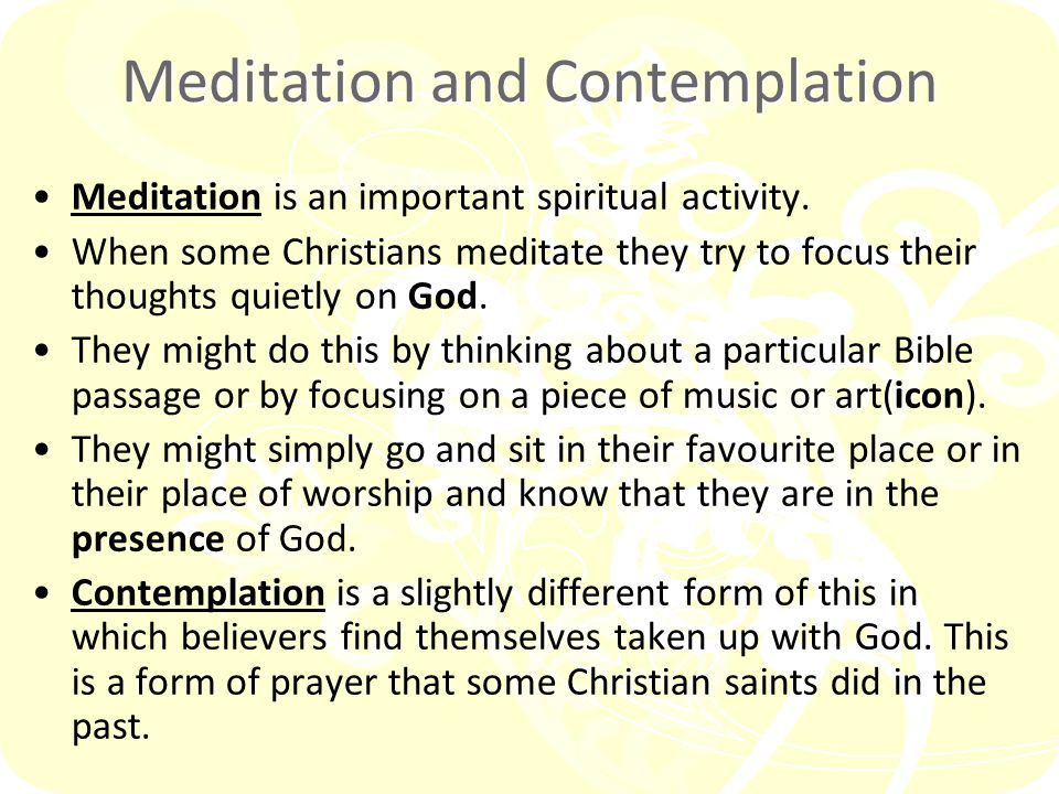 Meditation and Contemplation Meditation is an important spiritual activity.