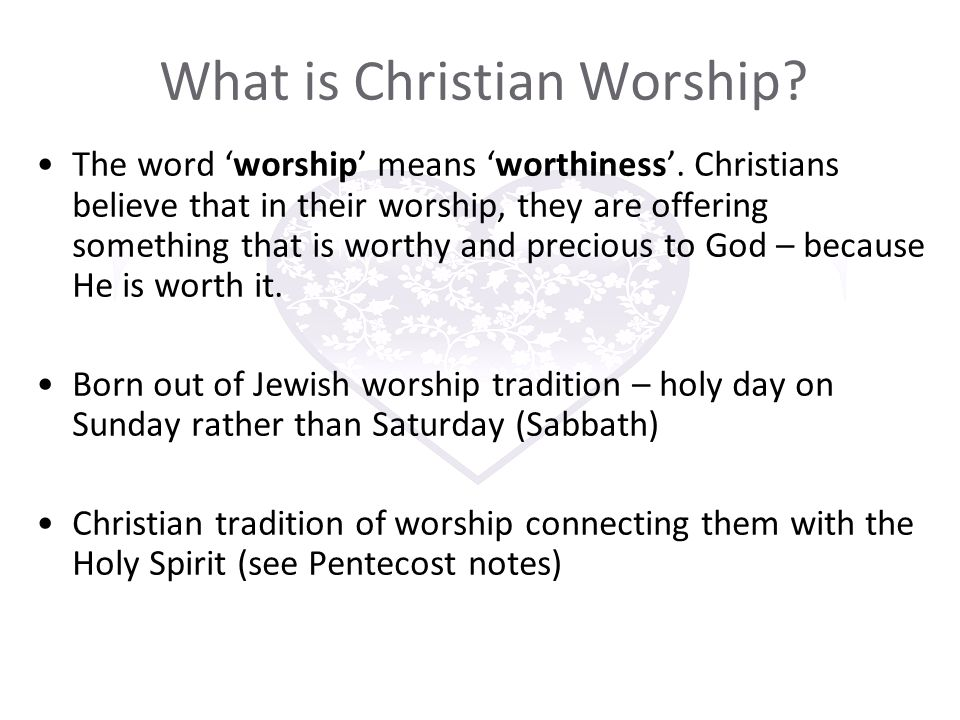 What is Christian Worship. The word 'worship' means 'worthiness'.
