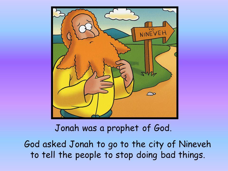 Jonah was a prophet of God.