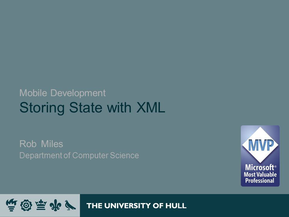 Mobile Development Storing State with XML Rob Miles Department of Computer Science