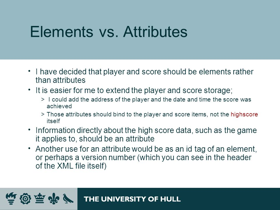 Elements vs. Attributes  I have decided that player and score should be elements rather than attributes  It is easier for me to extend the player an