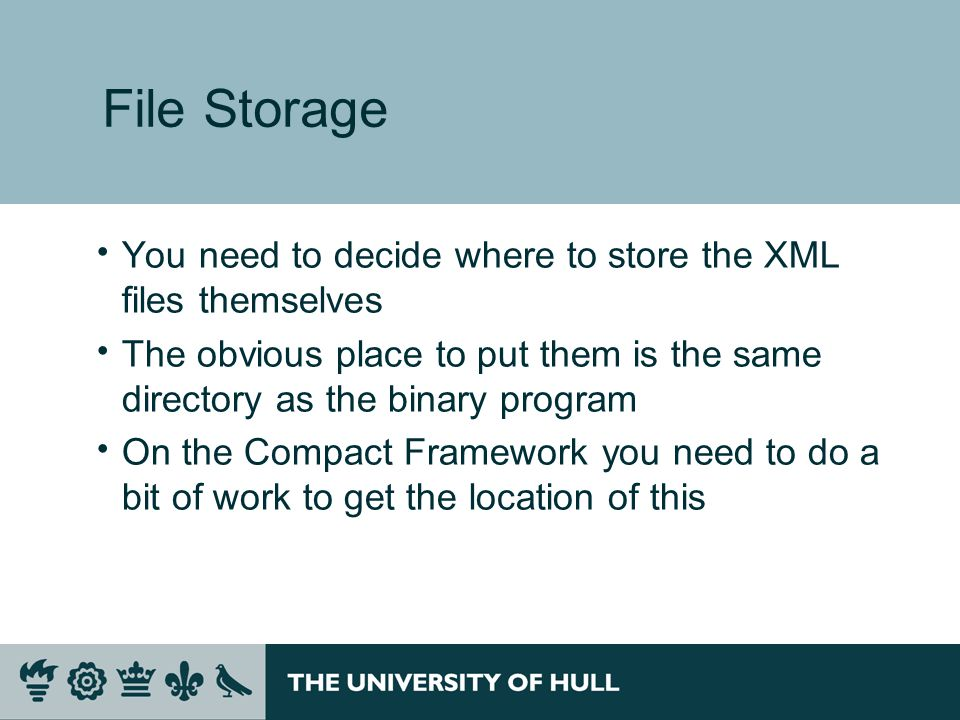 File Storage  You need to decide where to store the XML files themselves  The obvious place to put them is the same directory as the binary program  On the Compact Framework you need to do a bit of work to get the location of this